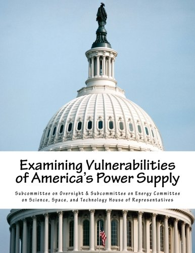 Read Online Examining Vulnerabilities of America's Power Supply pdf epub