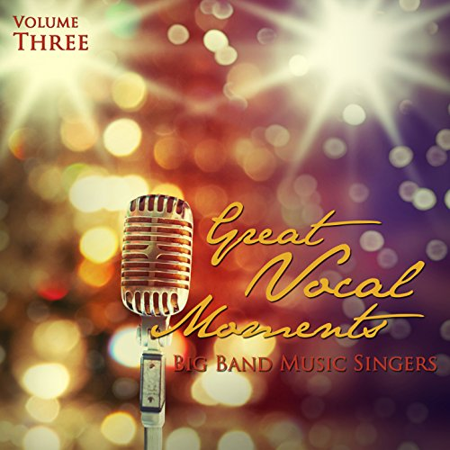 Big Singers Band - Big Band Music Singers: Great Vocal Moments, Vol. 3