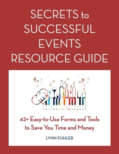 Secrets to Successful Events Resource Guide: 42+ Easy-To-Use Forms and Tools to Save You Time and Money (Event Guide Resource)