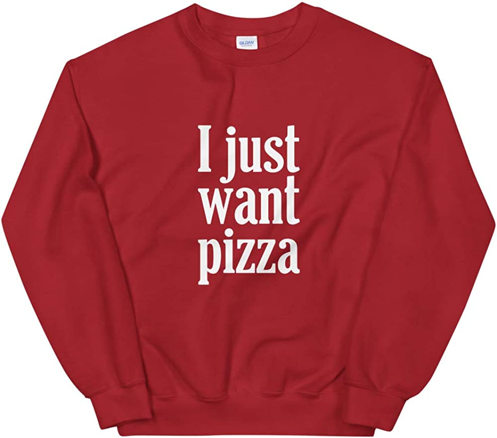 Pizza Maker Unisex Loves Pizza Pizza Lovers Birthday I Just Want Pizza Gift Sweatshirt Baker Funny Pizza Gift