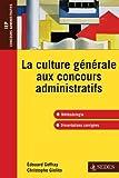La culture générale aux concours administratifs: Méthodologie et dissertations corrigées