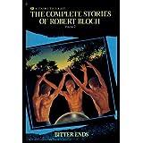 Complete Stories of Robert Bloch: Bitter Ends (Complete Stories of Robert Bloch, Volume 2) ~ Robert Bloch