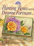 Painting Roses with Deanne Fortnam, Deanne Fortnam, 0891347933