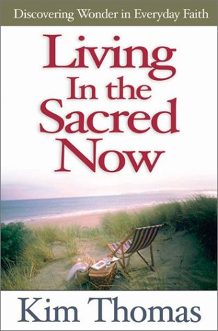 Download Living in the Sacred Now: Discovering Wonder in Everyday Faith PDF