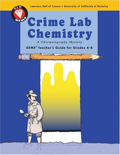 Crime Lab Chemistry: A Chromatography Mystery (GEMS Teacher's Guide for Grades 4-8)
