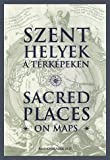 img - for Szent Helyek a T rk peken   Sacred Places on Maps book / textbook / text book