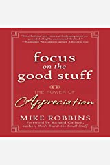 Focus on the Good Stuff: The Power of Appreciation by Mike Robbins (January 06,2009) Audio CD
