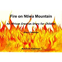 Fire on Ntiwa Mountain: An African Creation Story for Children
