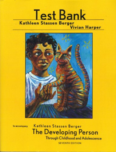The Developing Person: Through Childhood and Adolescence, 7th Edition, TEST BANK (The Developing Person Through Childhood 7th Edition)