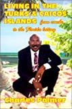Living in the Turks and Caicos Islands, Charles Palmer, 1883707587
