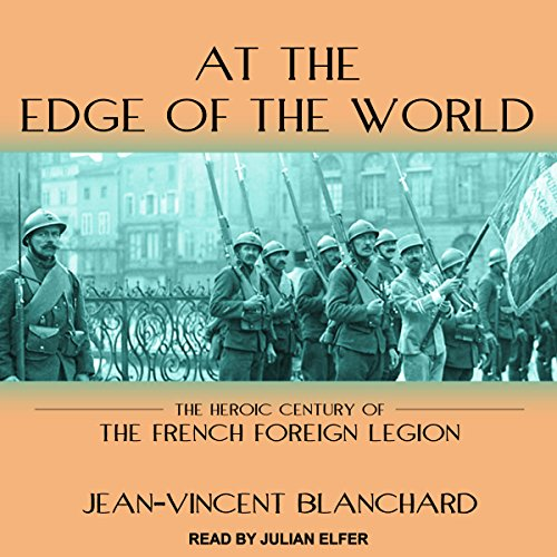 At the Edge of the World: The Heroic Century of the French Foreign Legion by Tantor Audio