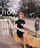 How You Look at It : Photographs of the 20th Century, , 1891024213
