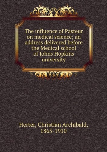The Influence Of Pasteur On Medical Science; An Address Delivered Before The Medical School Of Johns Hopkins University [FACSIMILE]