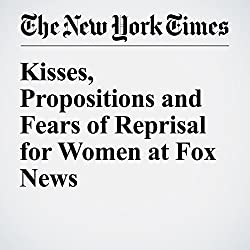 Kisses, Propositions and Fears of Reprisal for Women at Fox News