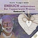 Endlich ankommen - Der Tepperwein Prozess! Teil 1 (Seminar Life) Hörbuch von Kurt Tepperwein Gesprochen von: Kurt Tepperwein