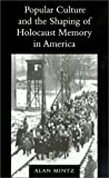 Popular Culture and the Shaping of Holocaust Memory in America, Mintz, Alan, 029598161X