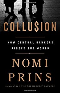 Collusion: How Central Bankers Rigged the World from Nation Books