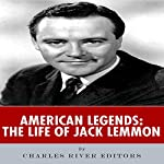 American Legends: The Life of Jack Lemmon | Charles River Editors