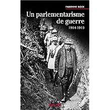 Un Parlementarisme de Guerre 1914-1918