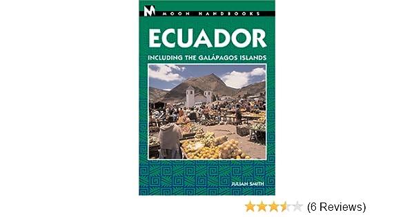 DEL-Moon Handbooks Ecuador: Including the Galapagos Islands: Julian Smith: 9781566913386: Amazon.com: Books