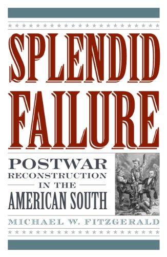 Splendid failure : postwar Reconstruction in the American South