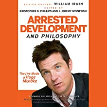 Arrested Development and Philosophy: They've Made a Huge Mistake Audiobook by William Irwin (editor), Kristopher G. Phillips (editor) Narrated by Stephan Rudnicki, Gabrielle de Cuir
