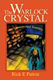 Warlock Crystal:An Unexpected Journey, Rick E. Patton, 0595655181