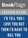 img - for Lesson Plans I'd Tell You I Love You, but Then I'd Have to Kill You book / textbook / text book