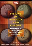 Visions of America and Europe : September 11, Iraq, and Transatlantic Relations, Balis, Christina V. and Serfaty, Simon, 0892064412