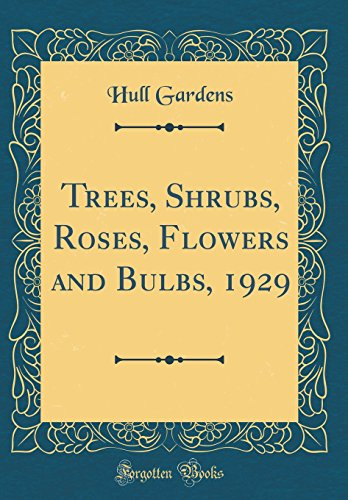 Trees, Shrubs, Roses, Flowers and Bulbs, 1929 (Classic Reprint) ()