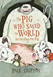 The Pig Who Saved the World, Paul Shipton, 0763634468