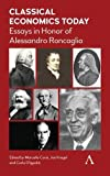 "Marcella Corsi et al., ""Classical Economics Today: Essays in Honor of Alessandro Roncaglia"" (Anthem Press, 2018)"