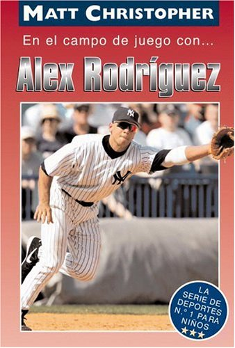 En El Campo de Juego con... Alex Rodriguez (On the Field with... Alex Rodriguez) (Athlete Biographies) (Spanish Edition)