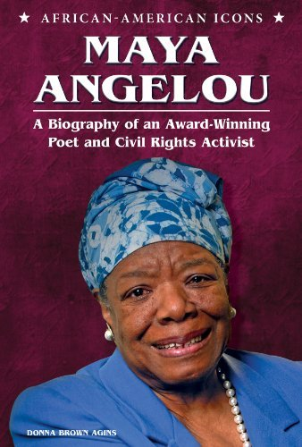 Download By Donna Brown Agins Maya Angelou: A Biography of an Award-Winning Poet and Civil Rights Activist (African-American Icons [Library Binding] PDF