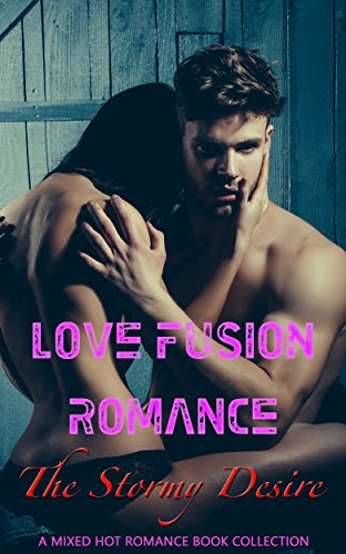 Love Fusion Romance: The Stormy Desire: A Mixed Hot Romance Book Collection