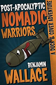 Post-Apocalyptic Nomadic Warriors (A Duck & Cover Adventure Post-Apocalyptic Series Book 1) by [Wallace, Benjamin]