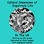 Cultural Dimensions of Expatriate Life in the UK | Bill Drake