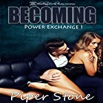 Becoming: Power Exchange, Book 1 | Piper Stone