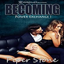 Becoming: Power Exchange, Book 1 Audiobook by Piper Stone Narrated by Maxx Power