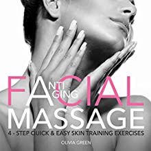 Anti-Aging Facial Massage: 4-Step Quick & Easy Skin Training Exercises: Natural Way to Have Younger Looking Skin Audiobook by Olivia Green Narrated by Anna Doyle