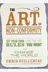 (THE ART OF NON-CONFORMITY BY Guillebeau, Chris(Author))The Art of Non-Conformity: Set Your Own Rules, Live the Life You Want, and Change the World[Paperback]Perigee Books(Publisher)