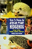 Guide to Owning an African Pygmy Hedgehog, Dennis Kelsey-Wood, 0793821509
