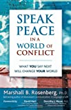 Speak Peace in a World of Conflict: What You Say Next Will Change Your World, Marshall B. Rosenberg PhD, 1892005174