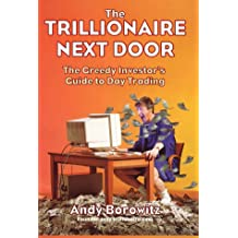 Trillionaire Next Door: The Greedy Investor's Guide to Day Trading
