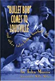 Bullet Bob Comes to Louisville, John Morris and Willie McGee, 1888698209