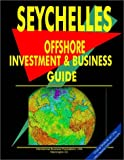 Seychelles Offshore Investment and Business Guide, International Business Publications Staff and Global Investment and Business Center, Inc. Staff, 0739739298