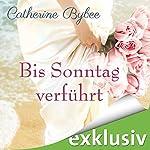 Bis Sonntag verführt (Eine Braut für jeden Tag 6) | Catherine Bybee
