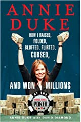 Annie Duke: How I Raised, Folded, Bluffed, Flirted, Cursed, and Won Millions at the World Series of Poker Hardcover