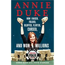 Annie Duke: How I Raised, Folded, Bluffed, Flirted, Cursed, and Won Millions at the World Series of Poker