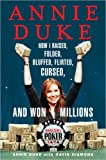 img - for Annie Duke: How I Raised, Folded, Bluffed, Flirted, Cursed, and Won Millions at the World Series of Poker book / textbook / text book